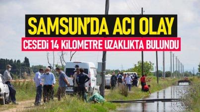 Samsun'da acı olay! Cesedi 14 km uzaklıkta bulundu