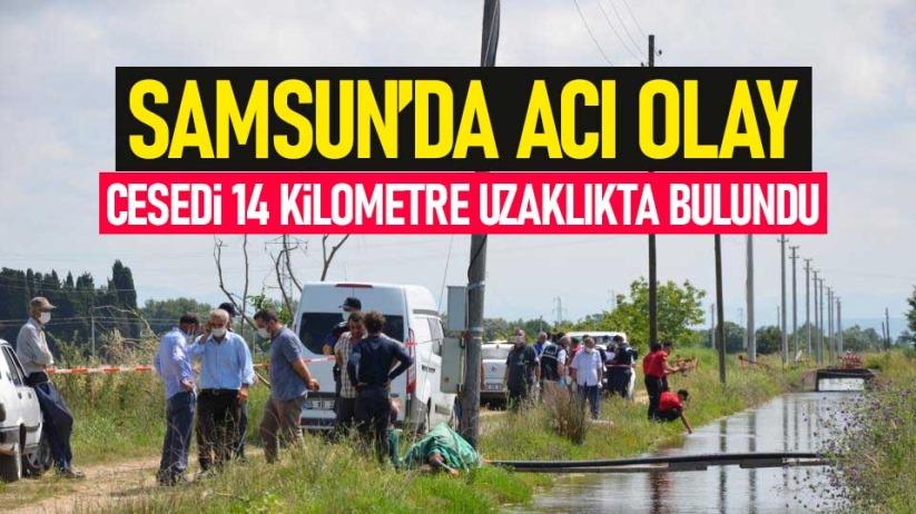 Samsunda acı olay! Cesedi 14 km uzaklıkta bulundu