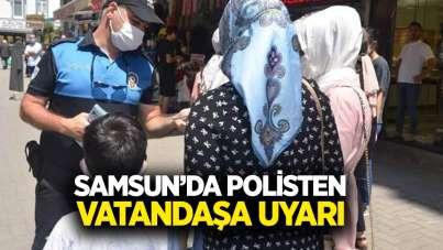 Samsun'da polisten vatandaşa uyarı