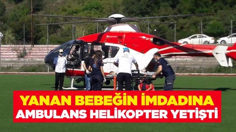 Yanan bebeğin imdadına ambulans helikopter yetişti