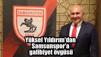 Yüksel Yıldırım'dan Samsunspor'a galibiyet övgüsü