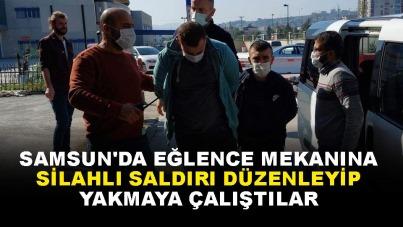 Samsun'da eğlence mekanına silahlı saldırı düzenleyip yakmaya çalıştılar