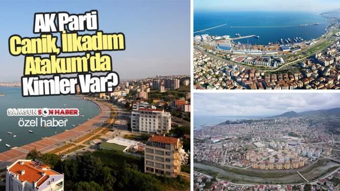 AK Parti Canik, İlkadım ve Atakum'da Kimler Var?