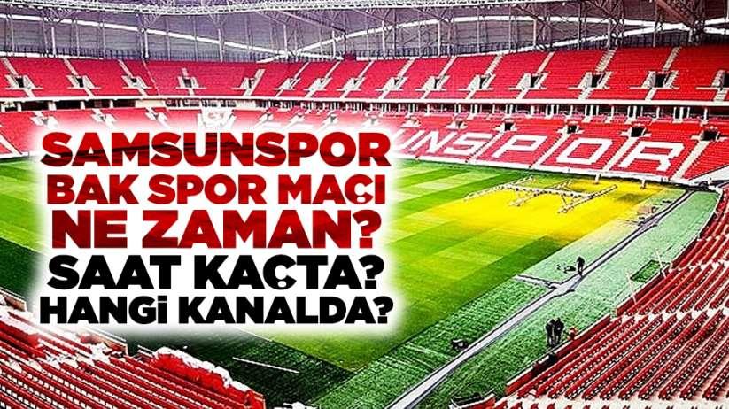 Samsunspor BAK Spor maçı ne zaman, Saat kaçta Hangi kanalda