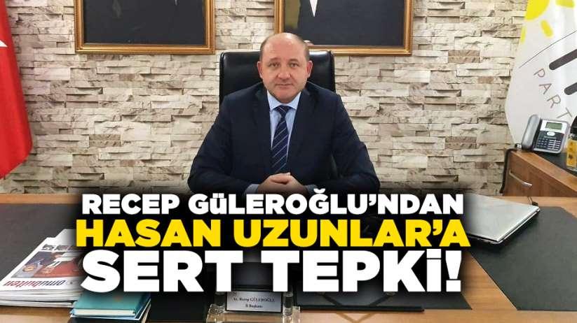 Recep Güleroğlundan Hasan Uzunlarasert tepki!