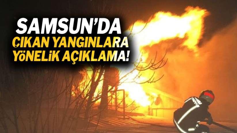 Samsun'da çıkan yangınlara yönelik açıklama!