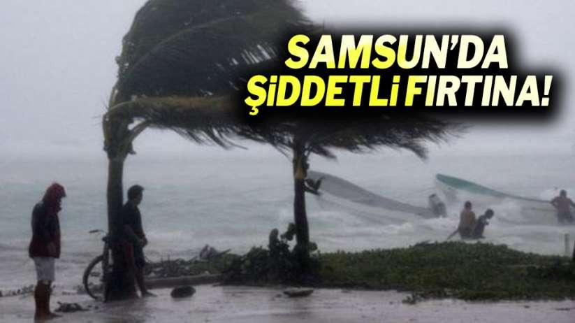 Samsun'da şiddetli fırtına!
