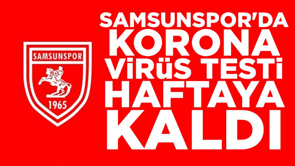 Samsunspor'da korona virüs testi haftaya kaldı