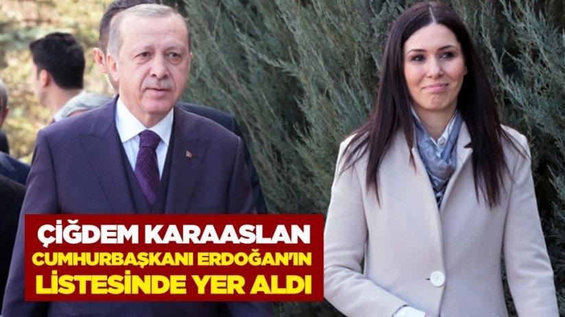 Çiğdem Karaaslan, Cumhurbaşkanı Erdoğanın listesinde yer aldı