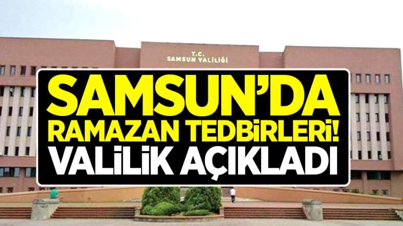 Samsun'da Ramazan tedbirleri! Valilik açıkladı