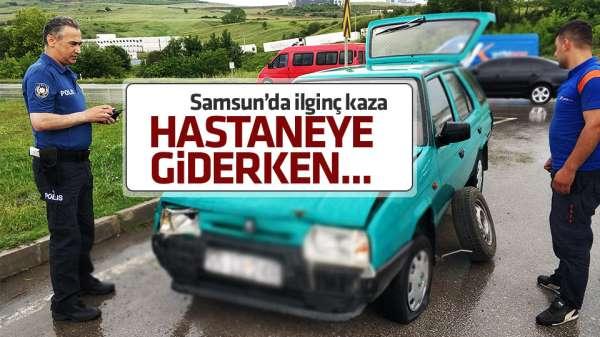 Samsun'da ilginç kaza, hastaneye giderken...
