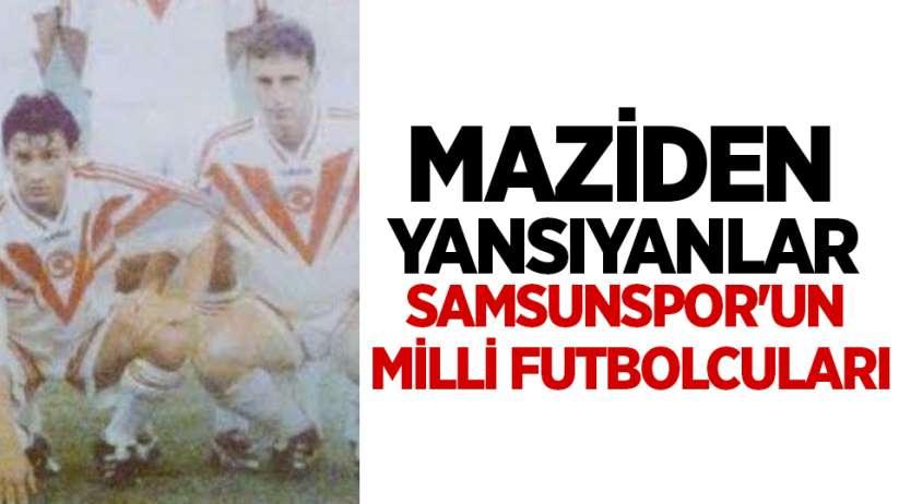 Maziden Yansıyanlar Samsunspor'un Mill Futbolcuları