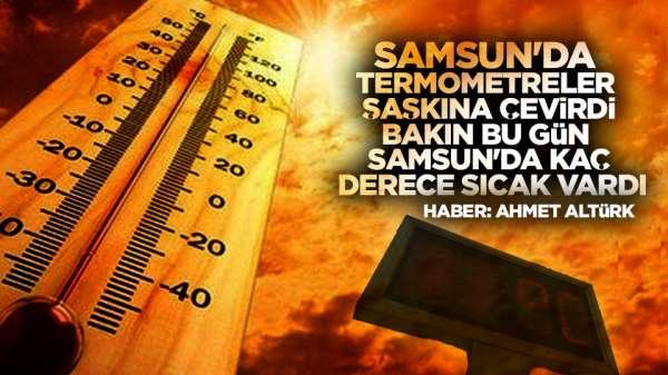 Samsun'da sıcaklar geldi, Samsun bu gün kaç derece?