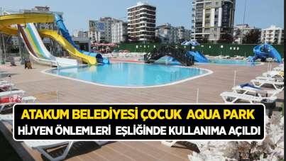 Atakum Belediyesi Çocuk Aqua Park hijyen önlemleri eşliğinde kullanıma açıldı