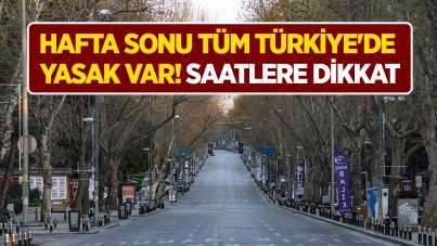 Hafta sonu tüm Türkiye'de yasak var! Saatlere dikkat
