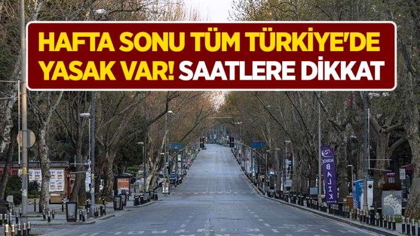 Hafta sonu tüm Türkiyede yasak var! Saatlere dikkat