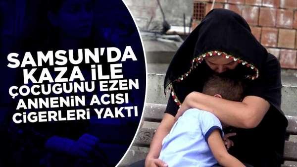 Samsun'da oğlunu ezen anne Ayşe Baştürk acıya boğuldu