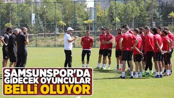 Samsunspor'da gidecek oyuncular belli oluyor