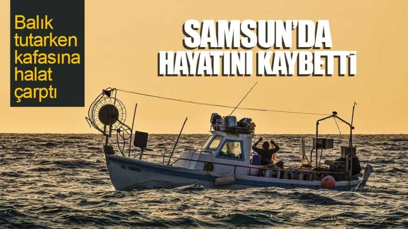 Samsun'da tedavi gören balıkçı hayatını kaybetti