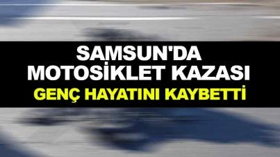 Samsun'da motosiklet kazası: Genç hayatını kaybetti