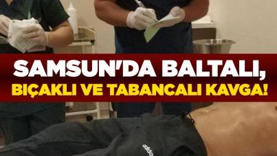 Samsun'da baltalı, bıçaklı ve tabancalı kavga!