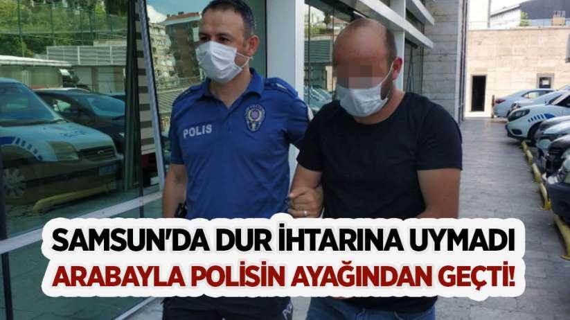 Samsun'da dur ihtarına uymadı, arabayla polisin ayağından geçti!