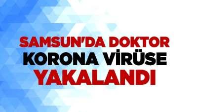 Samsun'da doktor korona virüse yakalandı