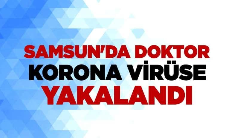 Samsunda doktor korona virüse yakalandı