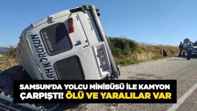Samsun'da yolcu minibüsü ile kamyon çarpıştı! Ölü ve yaralılar var