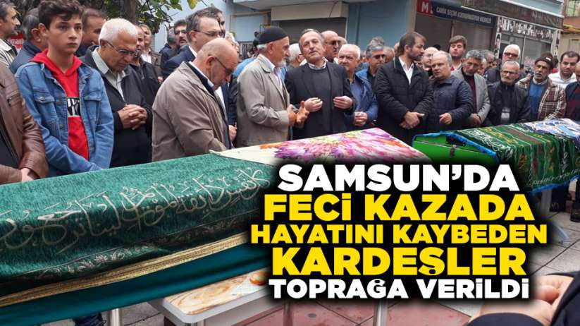 Samsun'da feci kazada hayatını kaybeden kardeşler toprağa verildi