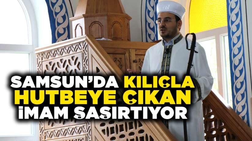 Samsun'da kılıçla hutbeye çıkan imam şaşırtıyor