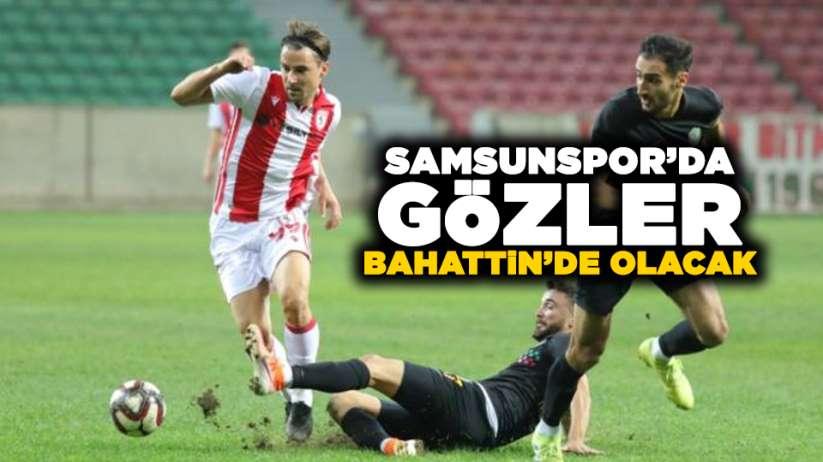 Samsunspor'da gözler Bahattin'de olacak