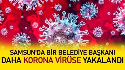 Samsun'da bir belediye başkanı daha korona virüse yakalandı