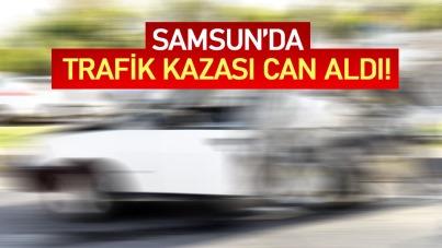 Samsun'da trafik kazası can aldı