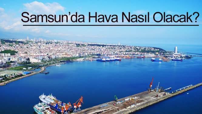 Samsun Haberleri: 25 Kasım Pazar Samsun'da Hava Durumu