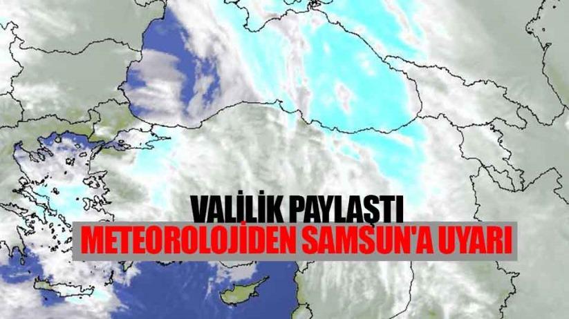 Meteorolojiden Samsun'a önemli uyarı