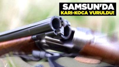 Samsun'da karı-koca vuruldu!