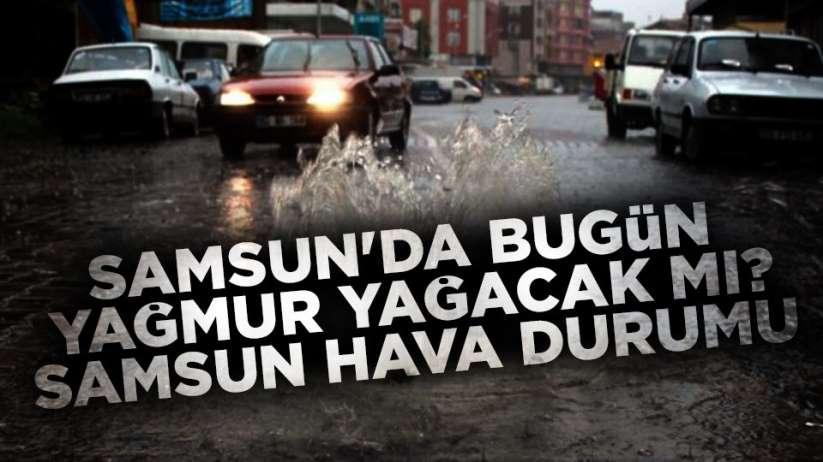 Samsun'da bugün yağmur yağacak mı? Samsun ve ilçeleri hava durumu?