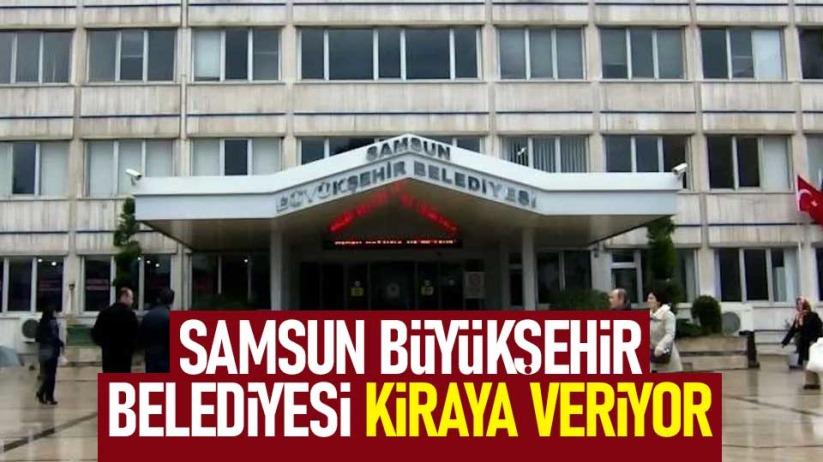 Samsun Büyükşehir Belediyesi, kiraya veriyor