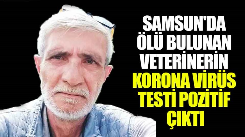 Samsun'da ölü bulunan veteriner hekimin korona virüs testi pozitif çıktı