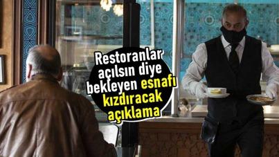 Restoranlar açılsın diye bekleyen esnafı kızdıracak açıklama