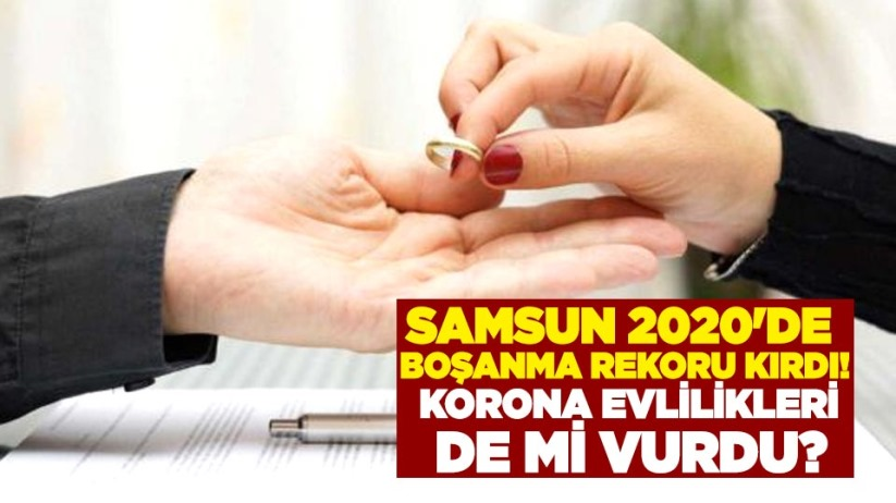 Samsun 2020'de boşanma rekoru kırdı! Korona evlilikleri de mi vurdu?