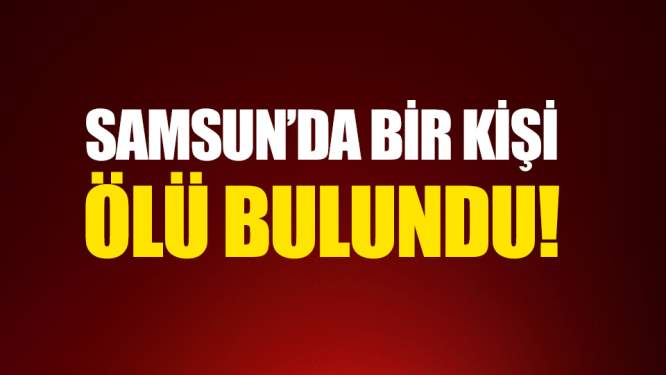 Samsun'da bir kişi dere içerisinde ölü bulundu
