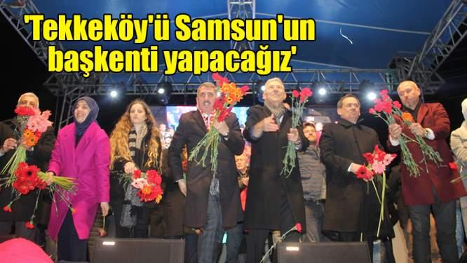 Başkan Togar: 'Tekkeköy'ü Samsun'un başkenti yapacağız'