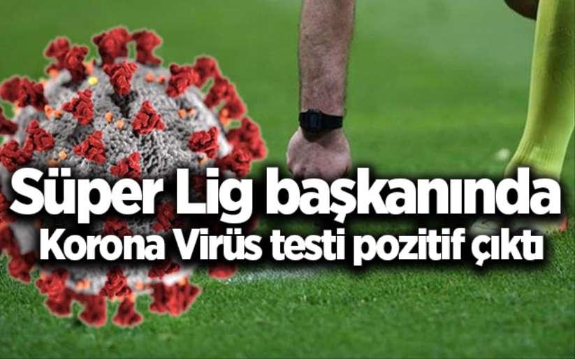 Süper Lig başkanında Korona Virüs testi pozitif çıktı