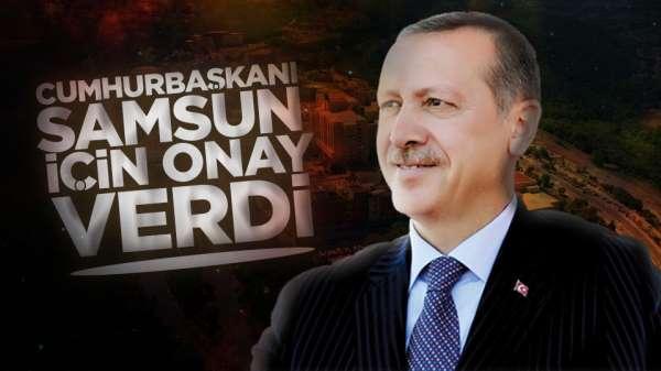 Samsun son dakika- Cumhurbaşkanı Erdoğan Samsun için onay verdi