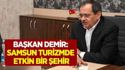 Başkan Demir: Samsun turizmde etkin bir şehir