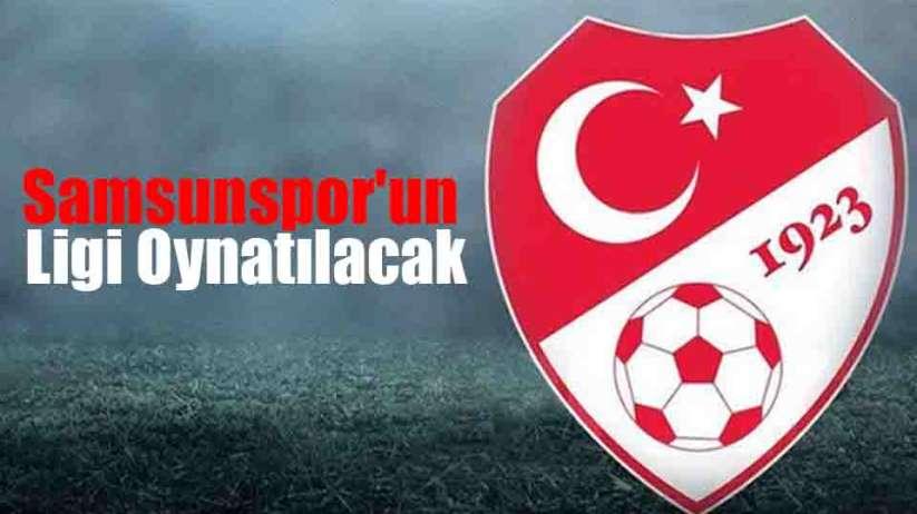 Samsunspor'un Ligi Oynatılacak