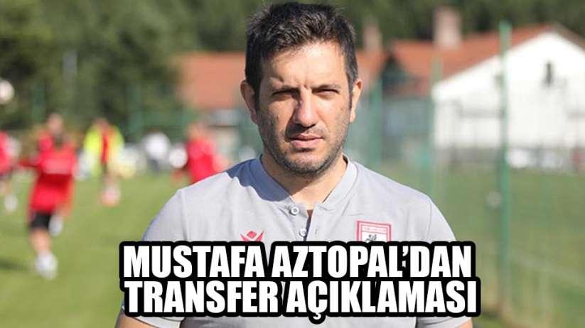 MUSTAFA AZTOPALDAN TRANSFER AÇIKLAMASI