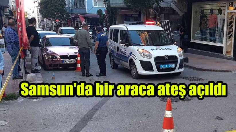 Samsun'da bir araca ateş açıldı